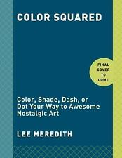 Color Squared: Color, Dot, Dash, or Stamp Your Way to Awesome Pixel Art: By M...