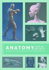 Anatomy for 3D Artists : The Essential Guide for CG Professionals by Chris...