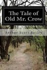 NEW The Tale of Old Mr. Crow by Arthur Scott Bailey
