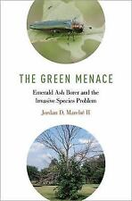 The Green Menace: Emerald Ash Borer and .. 9780190668921 by Marché II, Jordan D.