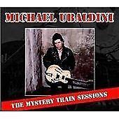 Michael Ubaldini - Mystery Train Sessions (2011)