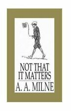 Not That It Matters, Paperback by Milne, A. A., Brand New, Free shipping in t...