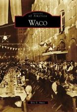 Images of America: Waco by Eric S. Ames (2009, Paperback)