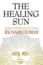 Healing Sun: Sunshine and Health in the 21st Century, Richard Hobday, Good Book