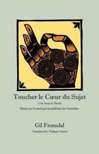 Toucher le Cour du Sujet : Essais Sur la Pratique Bouddhiste de L'Attention...