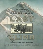 Last Climb: The Legendary Everest Expeditions of George Mallory by David Breashe