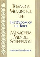 Toward Meaningful Life: The Wisdom of the Rebbe by Menahem Mendel Schneersohn, S