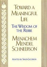 Toward Meaningful Life: The Wisdom of the Rebbe by Menahem Mendel Schneersohn, S
