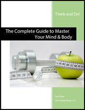EBOOK Think and Do! The Complete Guide to Master Your Mind & Body