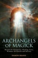 Archangels of Magick: Rituals for Prosperity, Healing, Love, Wisdom, Divination