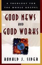 Good News and Good Works : A Theology for the Whole Gospel by Ronald J. Sider...