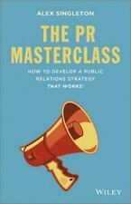 The PR Masterclass : How to Develop a Public Relations Strategy That Works!...