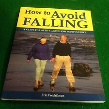 How to Avoid Falling: A Guide for Active Aging and Independence by Fredrikson...