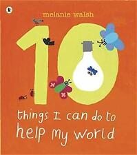 Ten Things I Can Do to Help My World by Walsh, Melanie