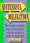 Successful Delegation: How to Grow Your People, Build Your Team, Free Up Your Ti