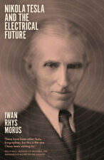 Nikola Tesla and the Electrical Future by Iwan Rhys Morus