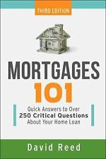 Mortgages 101 : Quick Answers to over 250 Critical Questions about Your Home...