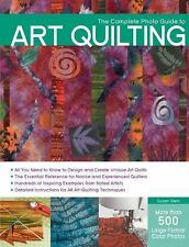 Complete Photo Guide Ser.: The Complete Photo Guide to Art Quilting by Susan...