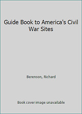 Guide Book to America's Civil War Sites by Berenson, Richard