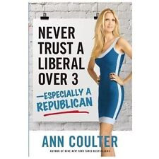 Never Trust a Liberal over 3–Especially a Republican by Ann Coulter...FIRST ED