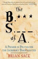 The B.S. of A.: A Primer in Politics for the Incredibly Disenchanted - Good - Sa