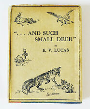 """""""And Such Small Deer"""" by E V Lucas 1930 1st Ed Animal and Bird Stories HB Book"""