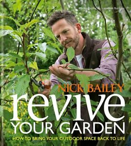 Revive your Garden: How to bring your outdoor space back to life, Nick Bailey, N