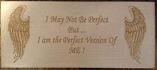 Angelwings I may not be perfect ... I am the perfect.. engraved wood Plaque (AS)