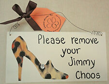 SHABBY CHIC PLEASE REMOVE YOUR JIMMY CHOOS FRIEND AUNTY SISTER CHRISTMAS GIFT