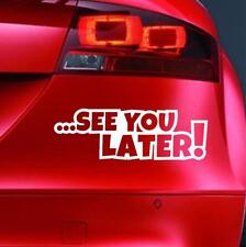 SEE YOU LATER Sticker Funny Car JDM  4x4 Window Bumper Novelty Vinyl Decal