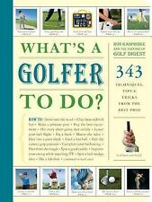 What's a Golfer to Do?: 343 Techniques, Tips, and Tricks from the Best Pros, Edi