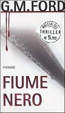 L- FIUME NERO - G.M. FORD - PIEMME - THRILLER - 1a ED. - 2005 - CS - ZCS248