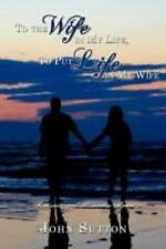 To the Wife in My Life to Put Life in My Wife : Romantic and Humorous Poems...