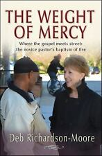 The Weight of Mercy: A Novice Pastor on the City Streets Richardson-Moore, Deb