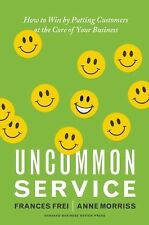 Uncommon Service : How to Win by Putting Customers at the Core of Your...