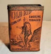 RARE ANTIQUE OLD RIP LONG CUT SMOKING TOBACCO GINNA TIN ALLEN&GINTER RICHMOND,VA