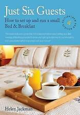 Just Six Guests: How to Set Up and Run a Small Bed and Breakfast by Helen...