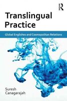 Translingual Practice : Global Englishes and Cosmopolitan Relations, Paperbac...
