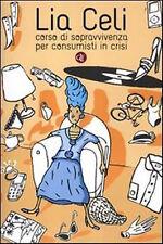 Corso di sopravvivenza per consumisti in crisi - Lia Celi - Nuovo in offerta !