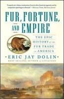 NEW Fur, Fortune, and Empire: The Epic History of the Fur Trade in America