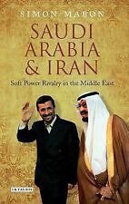 Saudi Arabia and Iran : Power and Rivalry in the Middle East by Simon Mabong...