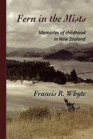 NEW Fern in the Mists: Memories of childhood in New Zealand by Francis R Whyte