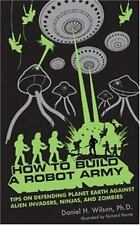 How to Build a Robot Army: Tips on Defending Planet Earth Against-ExLibrary