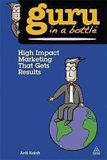 Guru in a Bottle: High Impact Marketing That Gets Results, Ardi Kolah, 2013, pbk