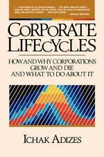 Corporate Lifecycles: How and Why Corporations Grow and Die and What to Do About