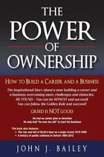 The Power of Ownership : How to Build a Career and a Business by John Bailey...