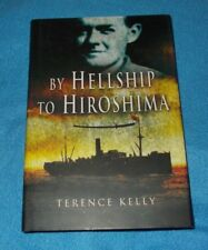 By Hellship to Hiroshima by Terence Kelly (Hardback, 2006)