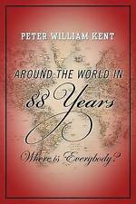 NEW Around the World In 88 Years: Where is Everybody? by Peter William Kent