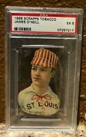 1888 Scrapps Tobacco James O'Neill-Canadian, St.Louis PSA 5 Pop 1/0^ Highest