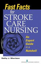 Fast Facts for Stroke Care Nursing : An Expert Guide in a Nutshell by Kathy...